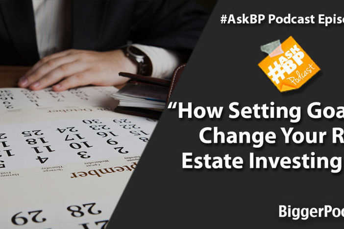 How Setting Goals Can Change Your Real Estate Investing Life