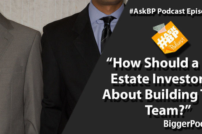 How Should a Real Estate Investor Go About Building Their Team?