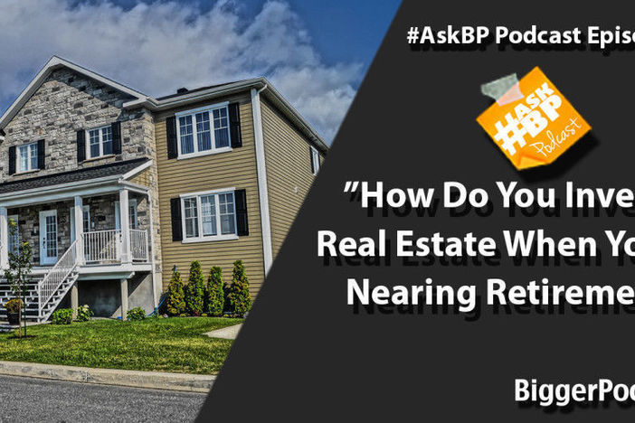 How Do You Invest in Real Estate When You Are Nearing Retirement?