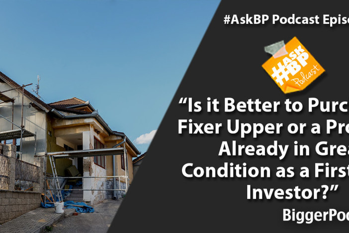 Is it Better to Purchase a Fixer Upper or a Property Already in Great Condition as a First Time Investor?