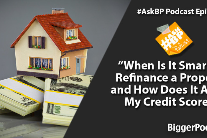 When Is It Smart to Refinance a Property and How Does It Affect My Credit Score?